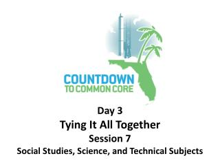 Day 3 Tying It All Together Session 7  Social Studies, Science, and Technical Subjects