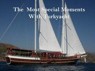 The most Special Moments With Turkyacht