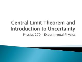 Central Limit Theorem and Introduction to Uncertainty