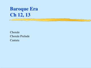 Baroque Era Ch  12, 13