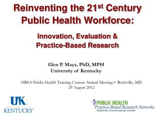 Glen P. Mays,  PhD, MPH University of Kentucky