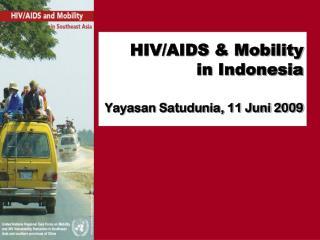 HIV/AIDS & Mobility in  Indonesia Yayasan Satudunia, 11 Juni 2009