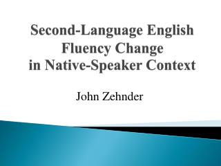 Second-Language  English  Fluency Change  in  Native-Speaker Context