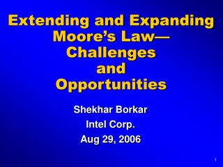 Extending and Expanding Moore s Law  Challenges  and  Opportunities