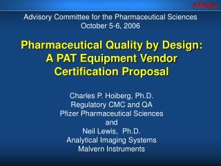 Pharmaceutical Quality by Design: A PAT Equipment Vendor Certification Proposal  Charles P. Hoiberg, Ph.D. Regulatory CM