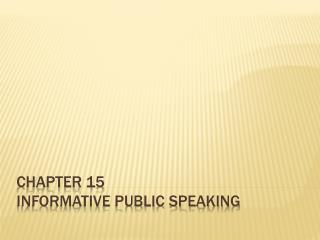 Chapter 15 Informative public speaking