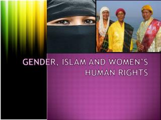 GENDER, ISLAM AND WOMEN'S HUMAN RIGHTS