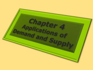 Chapter 4 Applications of Demand and Supply