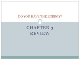 DO YOU HAVE THE ENERGY?