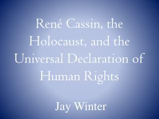 Ren� Cassin, the Holocaust, and the Universal Declaration  of  Human Rights