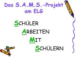 Das  S.A.M.S. -Projekt  am ELG