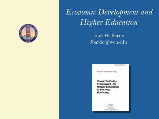 Economic Development and Higher Education John W. Bardo Jbardo@wcu