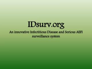 IDsurv An innovative Infectitious Disease and Serious AEFI surveillance system