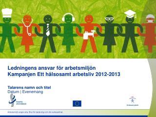 Ledningens ansvar för arbetsmiljön Kampanjen Ett hälsosamt arbetsliv 2012-2013