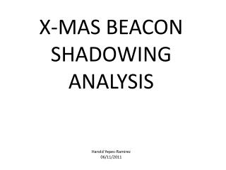 X-MAS BEACON SHADOWING ANALYSIS Harold Yepes-Ramirez 06/11/2011