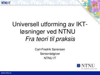 Universell utforming av IKT-løsninger ved NTNU Fra teori til praksis