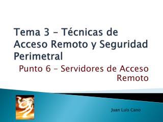 Tema 3 – Técnicas de Acceso Remoto y Seguridad Perimetral