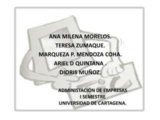 ANA MILENA MORELOS. TERESA ZUMAQUE. MARQUEZA P.  MENDOZA COHA. ARIEL D QUINTANA . DIORIS MUÑOZ.