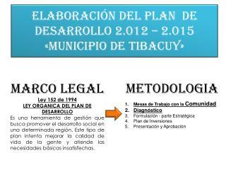 Elaboración del plan  de desarrollo 2.012 – 2.015  «municipio de tibacuy»
