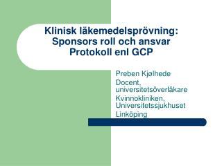 Klinisk läkemedelsprövning: Sponsors roll och ansvar  Protokoll  enl  GCP