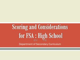Scoring and Considerations  for FSA : High School