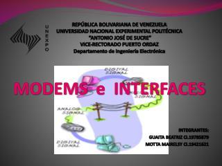 MODEMS   e  INTERFACES INTEGRANTES: GUAITA BEATRIZ CI.19785879 MOTTA MAIRELSY CI.19421621