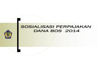 SOSIALISASI PERPAJAKAN   DANA  BOS   201 4