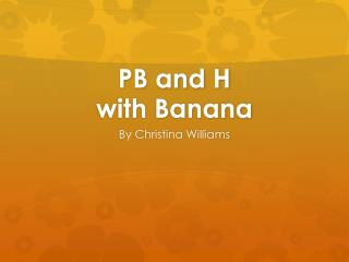 PB and H with Banana