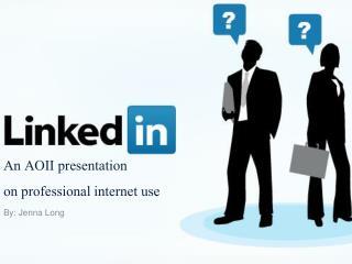 An AOII presentation  on professional internet use