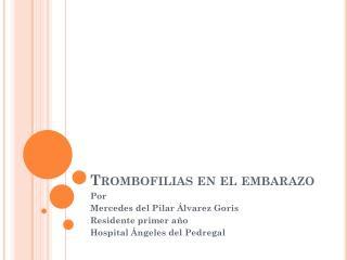 Trombofilias en el embarazo