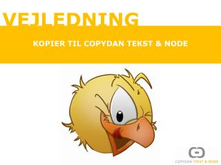 KOPIER TIL COPYDAN TEKST & NODE