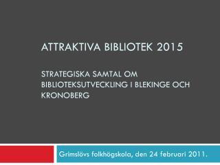 Attraktiva bibliotek 2015 Strategiska samtal om biblioteksutveckling i Blekinge och Kronoberg