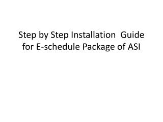 Step by Step Installation  Guide  for E-schedule Package of ASI
