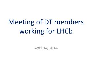 Meeting of DT members working for LHCb
