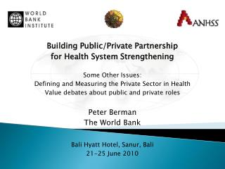 Building Public/Private Partnership  for Health System Strengthening Some Other Issues: