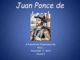 Juan Ponce de Leon!