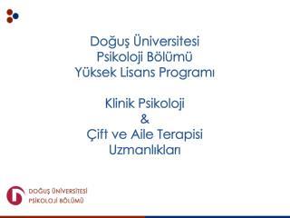 Doğuş Üniversitesi  Psikoloji Bölümü Yüksek Lisans Programı Klinik Psikoloji  &