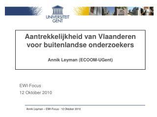 Aantrekkelijkheid van Vlaanderen voor buitenlandse onderzoekers Annik Leyman (ECOOM-UGent)
