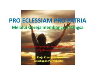 PRO ECLESSIAM PRO PATRIA Melalui Gereja membangun Bangsa `