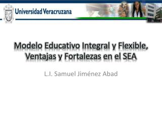 Modelo Educativo Integral y Flexible, Ventajas y Fortalezas en el SEA