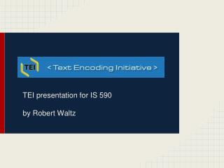 TEI  presentation  for IS 590 by Robert Waltz