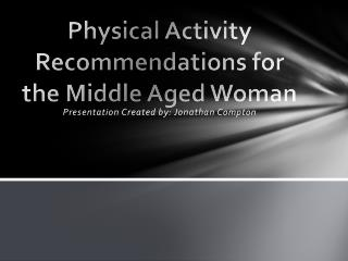 Physical Activity Recommendations for the Middle Aged Woman