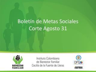 Boletín de Metas Sociales Corte Agosto 31