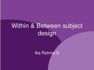 Within & Between subject design