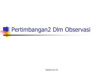 Pertimbangan2  Dlm Observasi