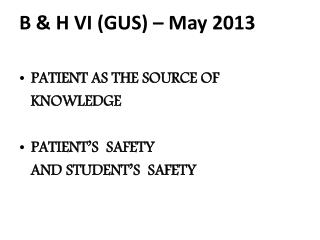 B & H VI (GUS) – May 2013 PATIENT AS THE SOURCE OF     KNOWLEDGE PATIENT'S  SAFETY