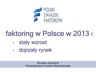 faktoring w Polsce w 2013  r. stały wzrost dojrzały rynek