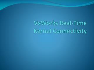 VxWorks  Real-Time  Kernel Connectivity