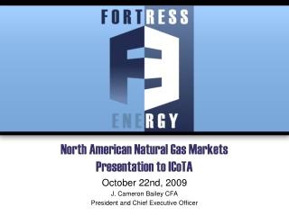 North American Natural Gas Markets Presentation to  ICoTA