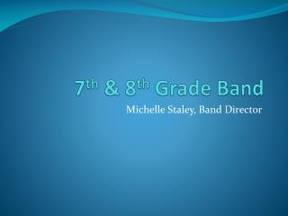 7 th  & 8 th  Grade Band